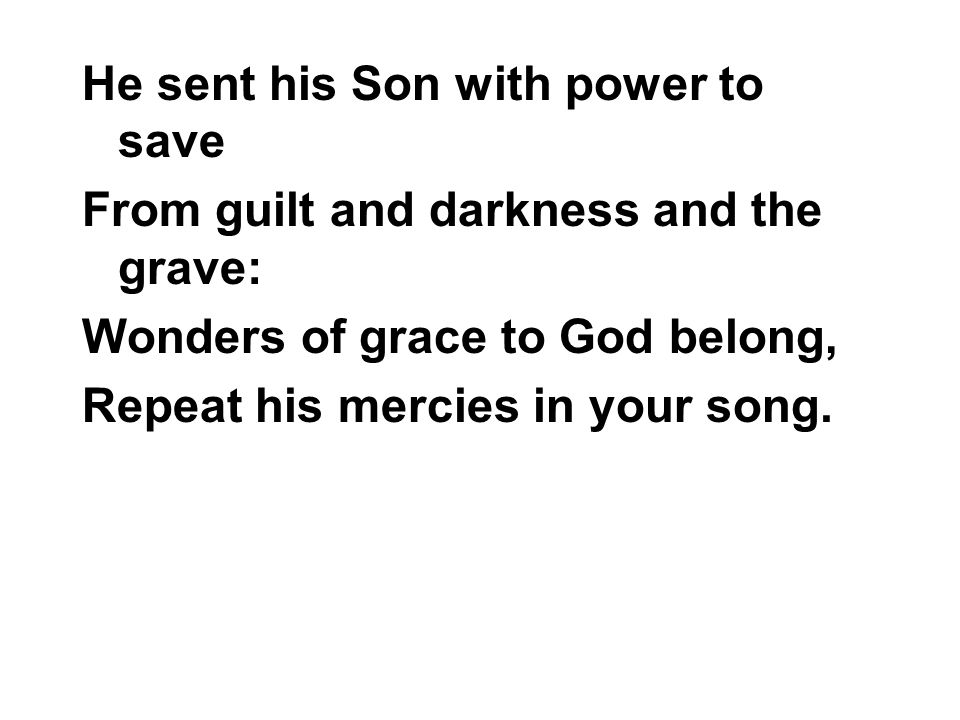 He sent his Son with power to save