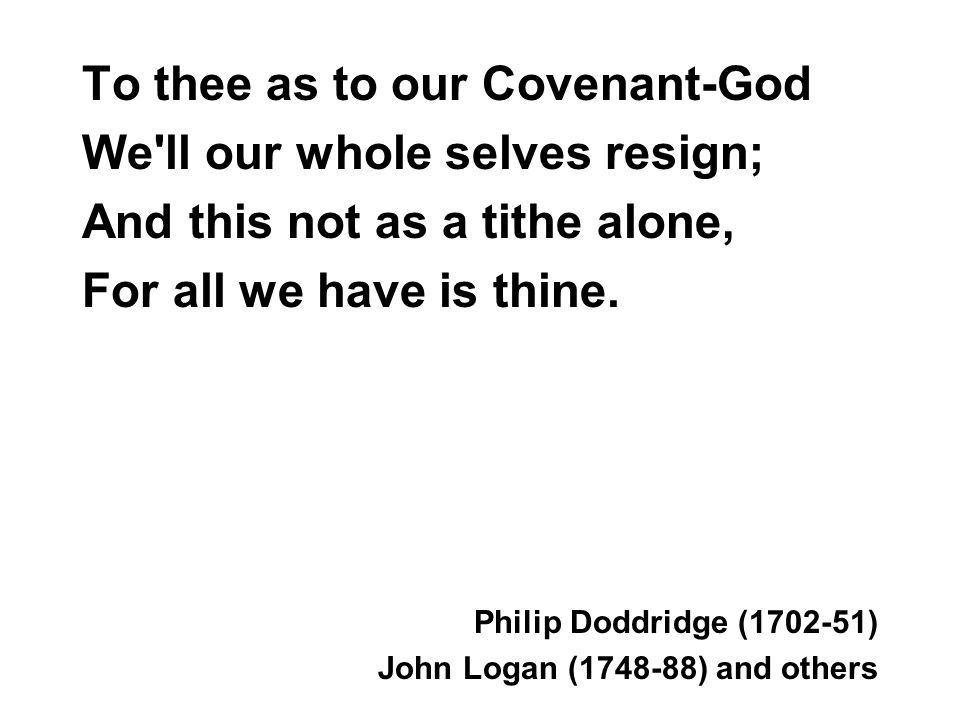To thee as to our Covenant-God We ll our whole selves resign;