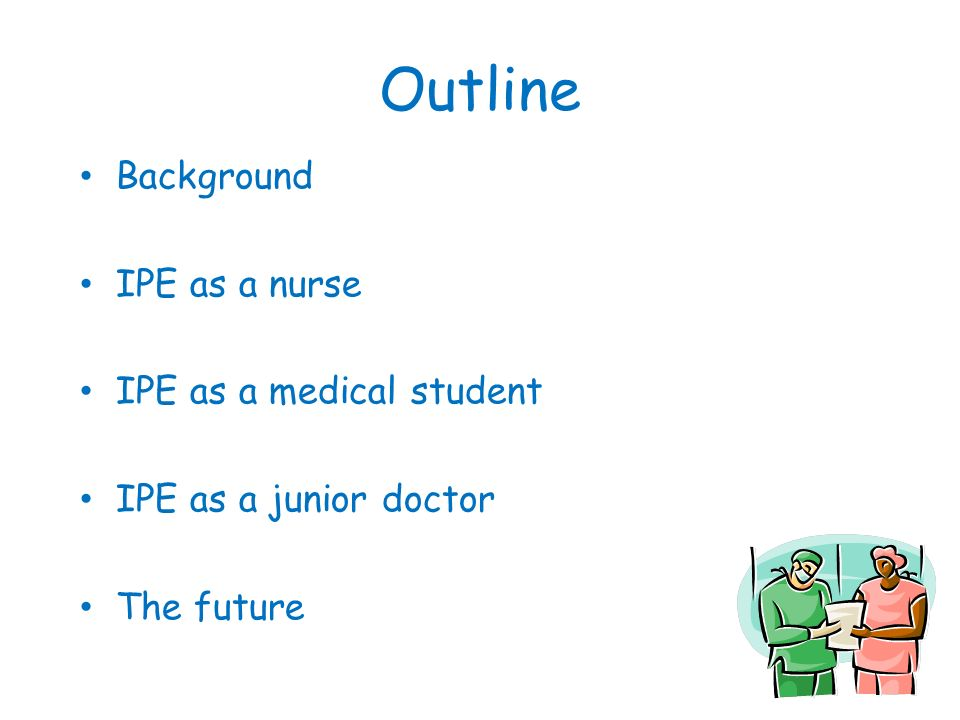 Outline Background IPE as a nurse IPE as a medical student