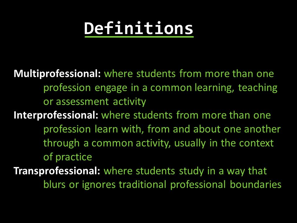 DefinitionsMultiprofessional: where students from more than one profession engage in a common learning, teaching or assessment activity.