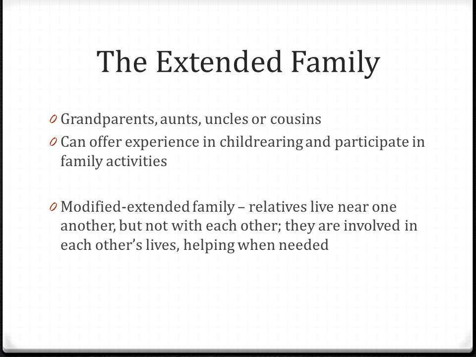 The Extended Family Grandparents, aunts, uncles or cousins
