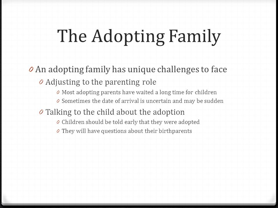 The Adopting Family An adopting family has unique challenges to face