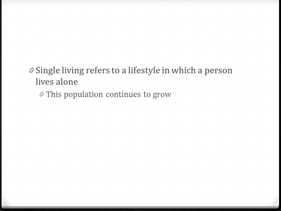 Single living refers to a lifestyle in which a person lives alone