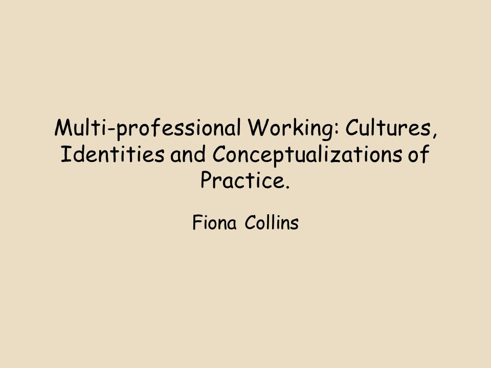 Multi-professional Working: Cultures, Identities and Conceptualizations of Practice.