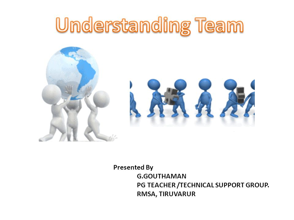 Understanding Team Presented By G.GOUTHAMAN