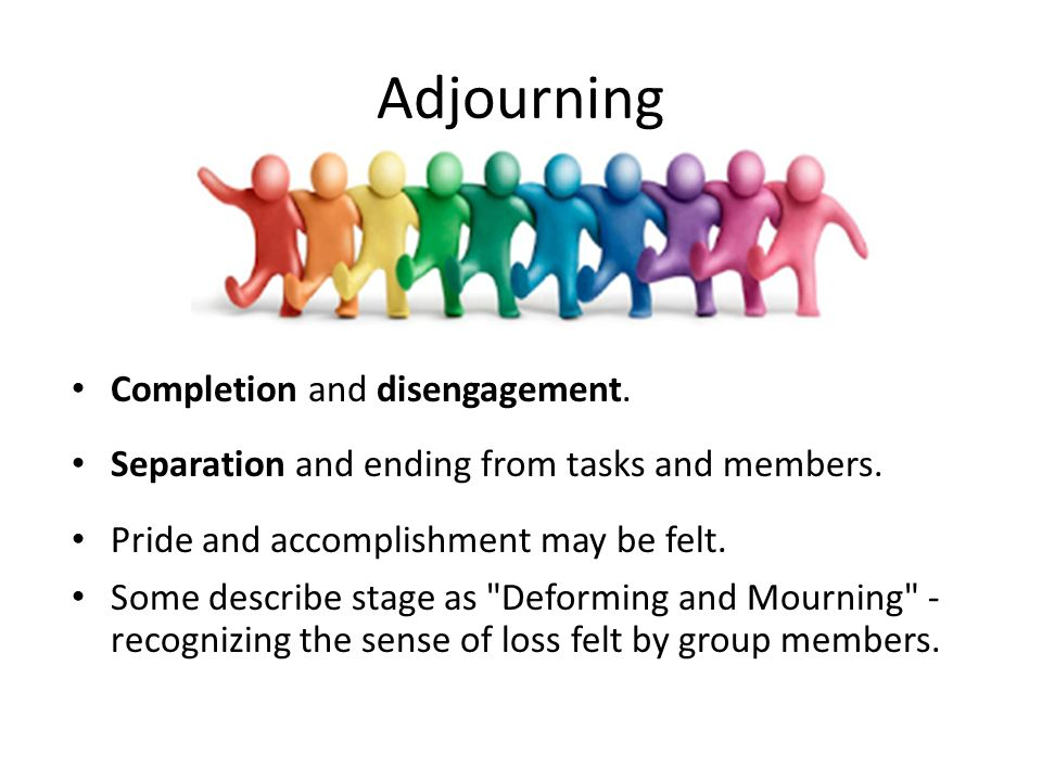 Adjourning Completion and disengagement.