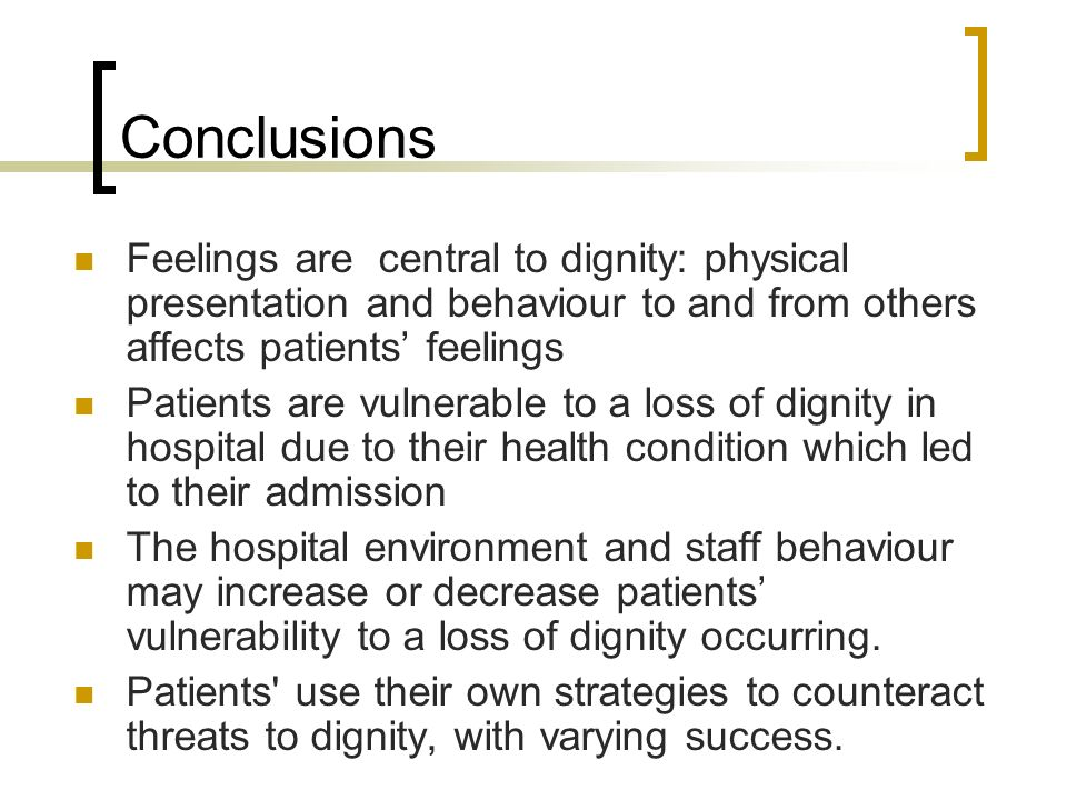 Conclusions Feelings are central to dignity: physical presentation and behaviour to and from others affects patients' feelings.