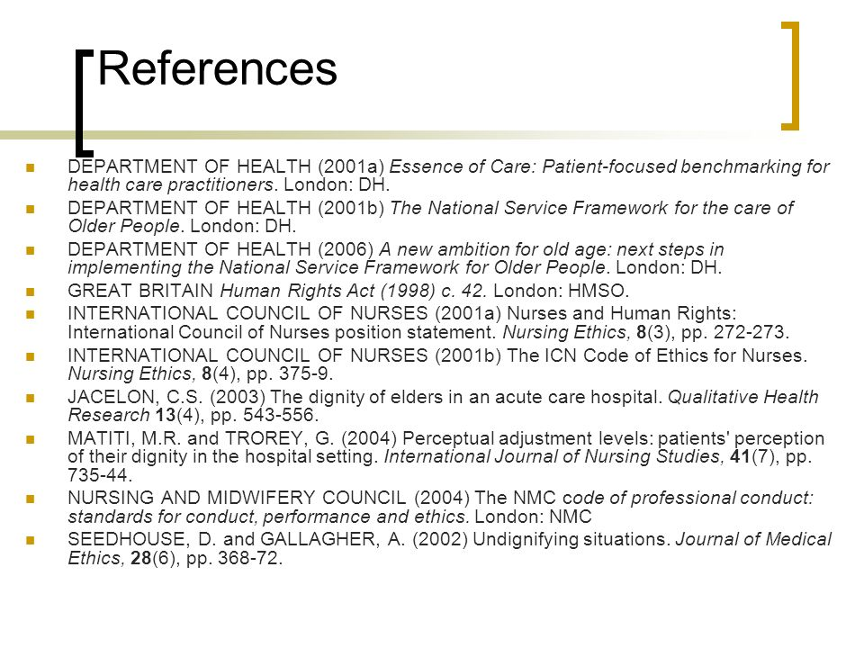 References DEPARTMENT OF HEALTH (2001a) Essence of Care: Patient-focused benchmarking for health care practitioners. London: DH.
