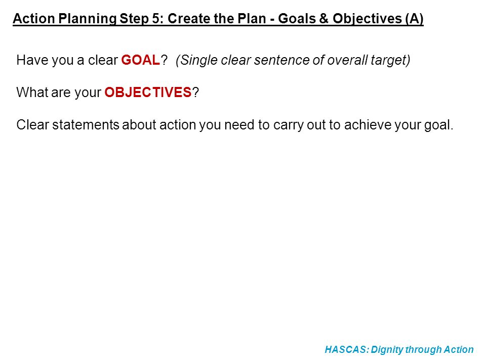 Action Planning Step 5: Create the Plan - Goals & Objectives (A)