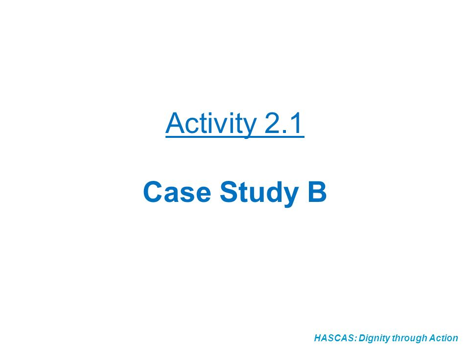 Activity 2.1 Case Study B HASCAS: Dignity through Action