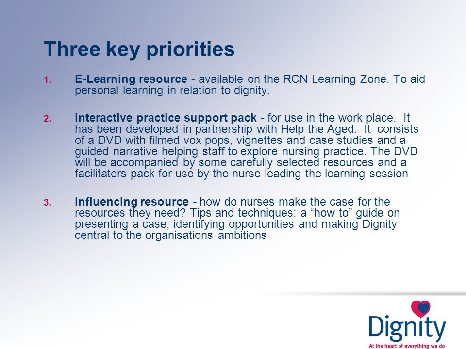 Three key priorities E-Learning resource - available on the RCN Learning Zone. To aid personal learning in relation to dignity.