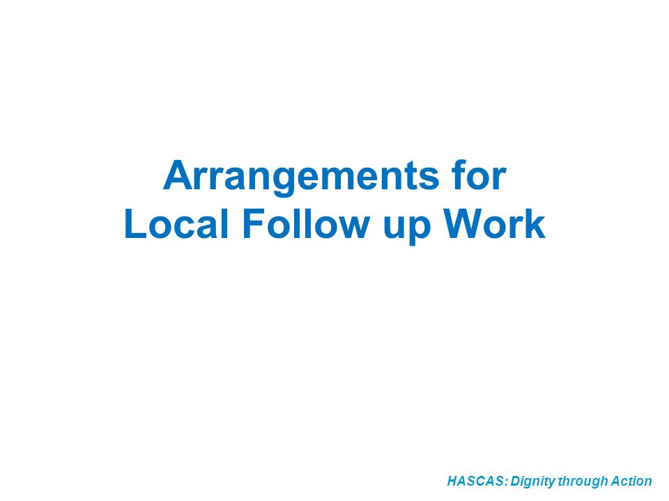 Arrangements for Local Follow up Work