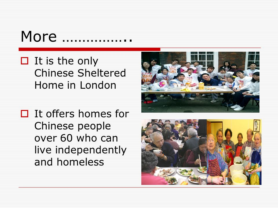 More …………….. It is the only Chinese Sheltered Home in London