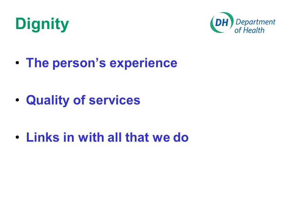 Dignity The person's experience Quality of services