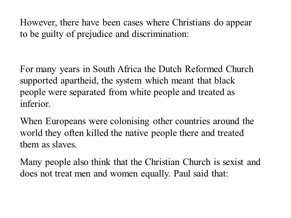 However, there have been cases where Christians do appear to be guilty of prejudice and discrimination: