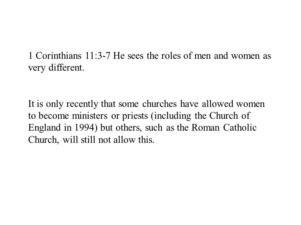 1 Corinthians 11:3-7 He sees the roles of men and women as very different.