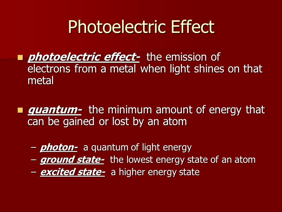 Photoelectric Effect photoelectric effect- the emission of electrons from a metal when light shines on that metal.