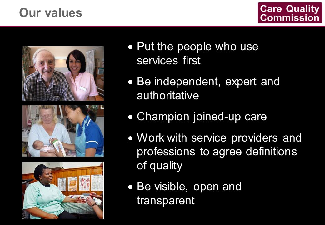 Our values Put the people who use services first