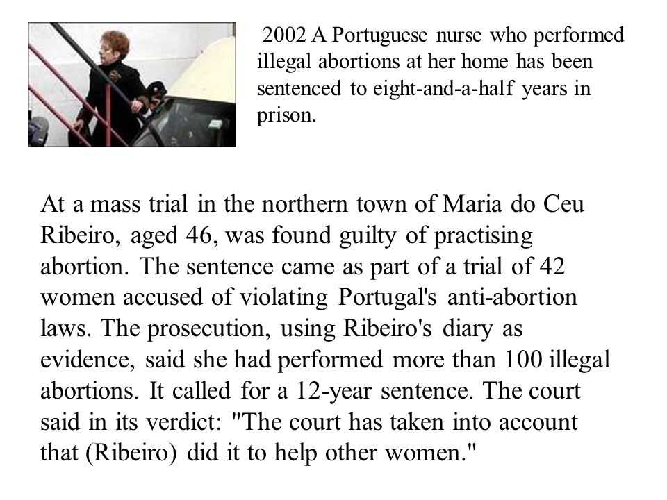 2002 A Portuguese nurse who performed illegal abortions at her home has been sentenced to eight-and-a-half years in prison.