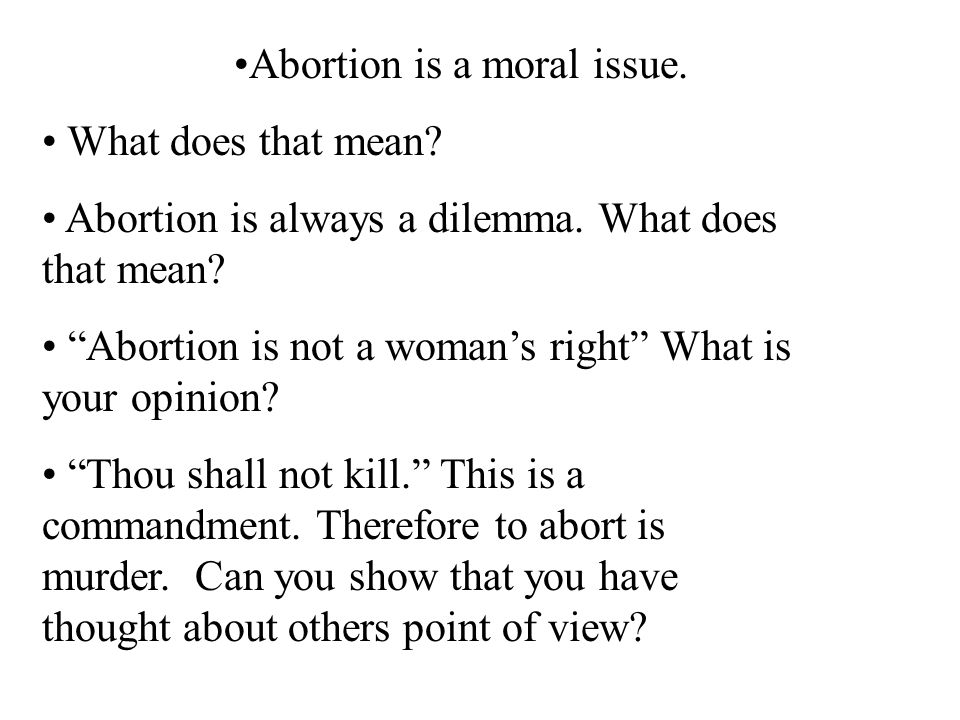 Abortion is a moral issue.