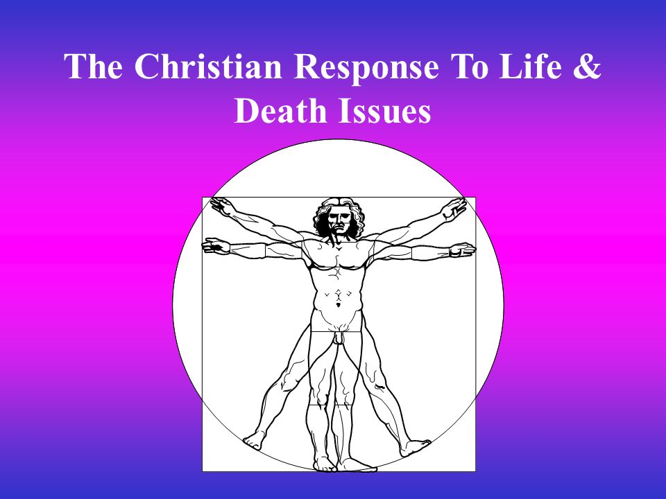 The Christian Response To Life & Death Issues