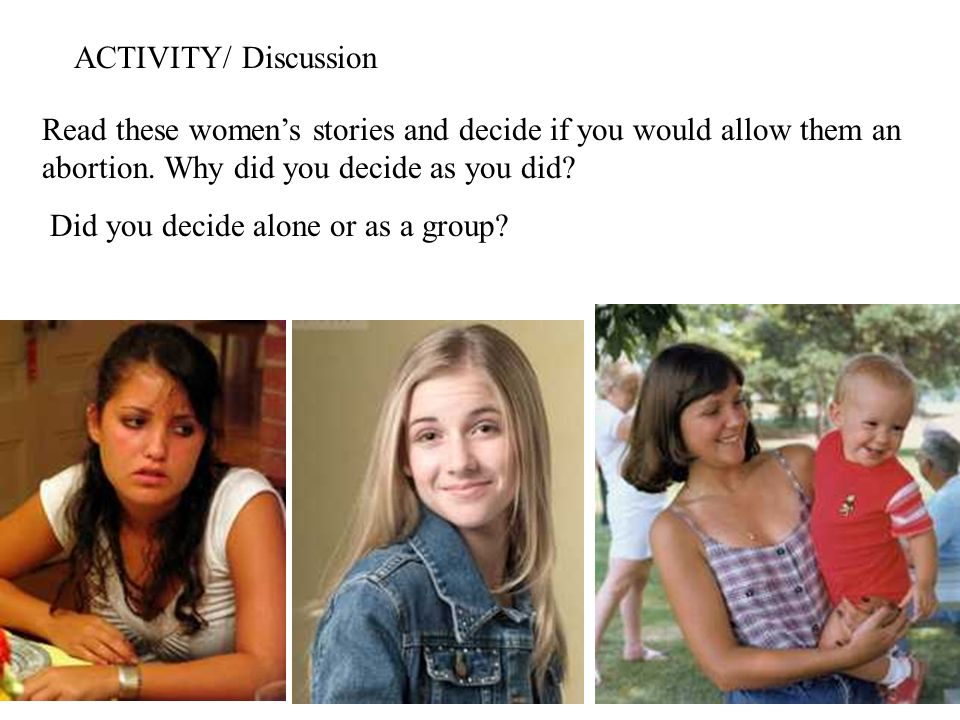 ACTIVITY/ Discussion Read these women's stories and decide if you would allow them an abortion. Why did you decide as you did