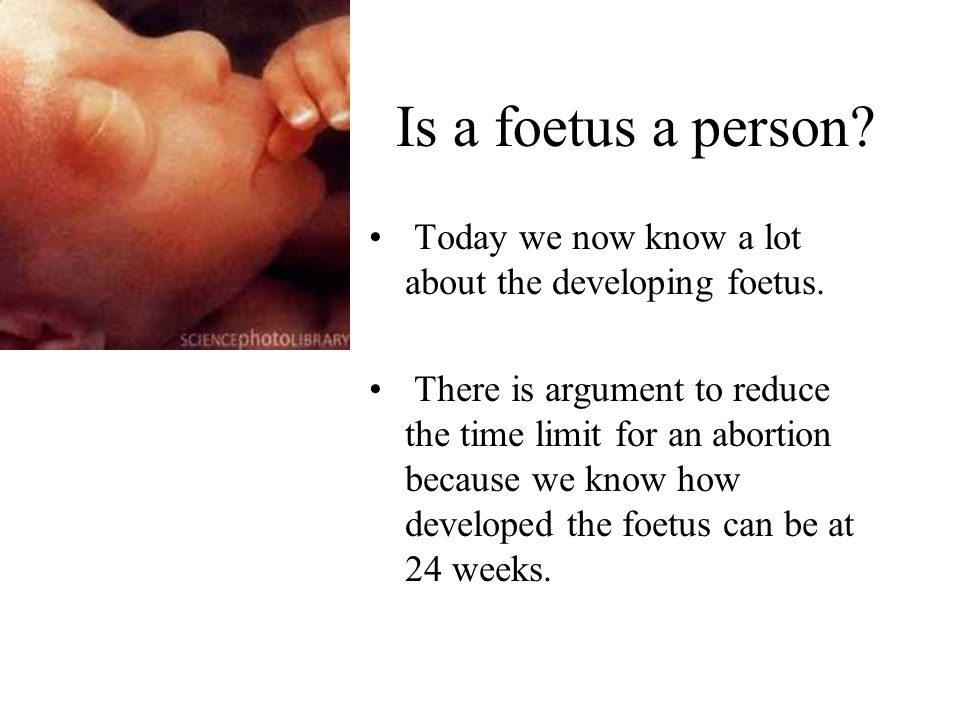 Is a foetus a person Today we now know a lot about the developing foetus.