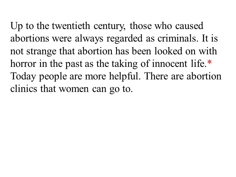 Up to the twentieth century, those who caused abortions were always regarded as criminals.