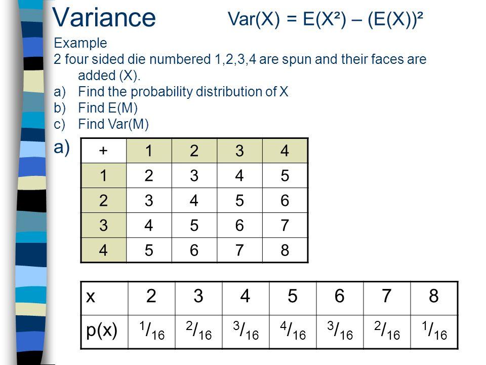 Variance Var(X) = E(X²) – (E(X))² a) x 2 3 4 5 6 7 8 p(x) 1/16 2/16