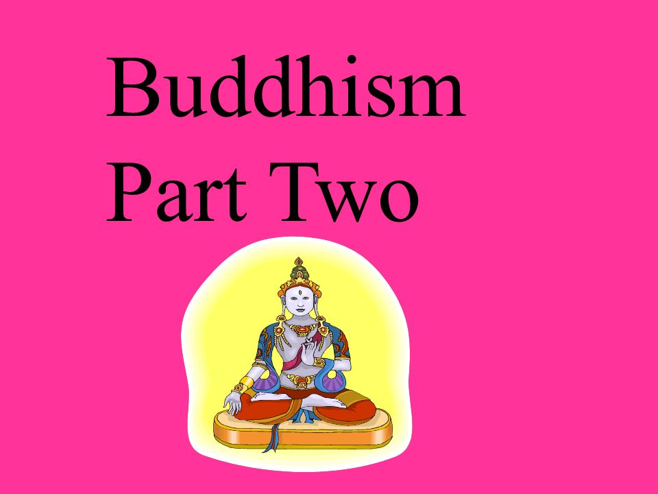 Buddhism Part Two