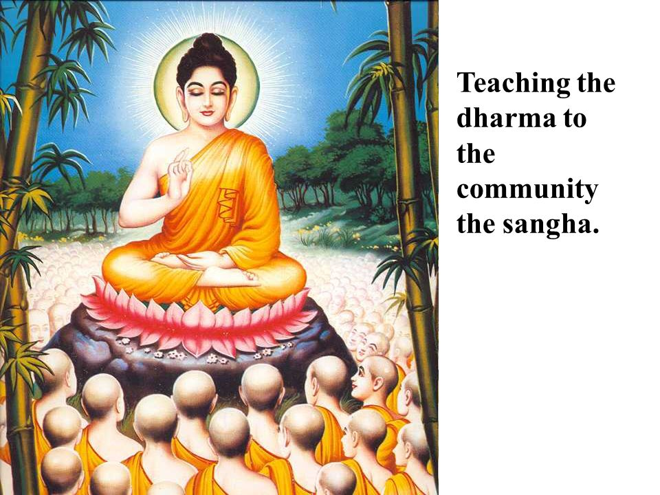 Teaching the dharma to the community the sangha.