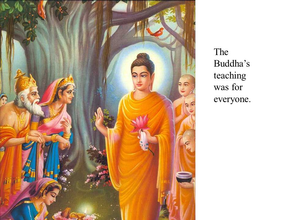 The Buddha's teaching was for everyone.