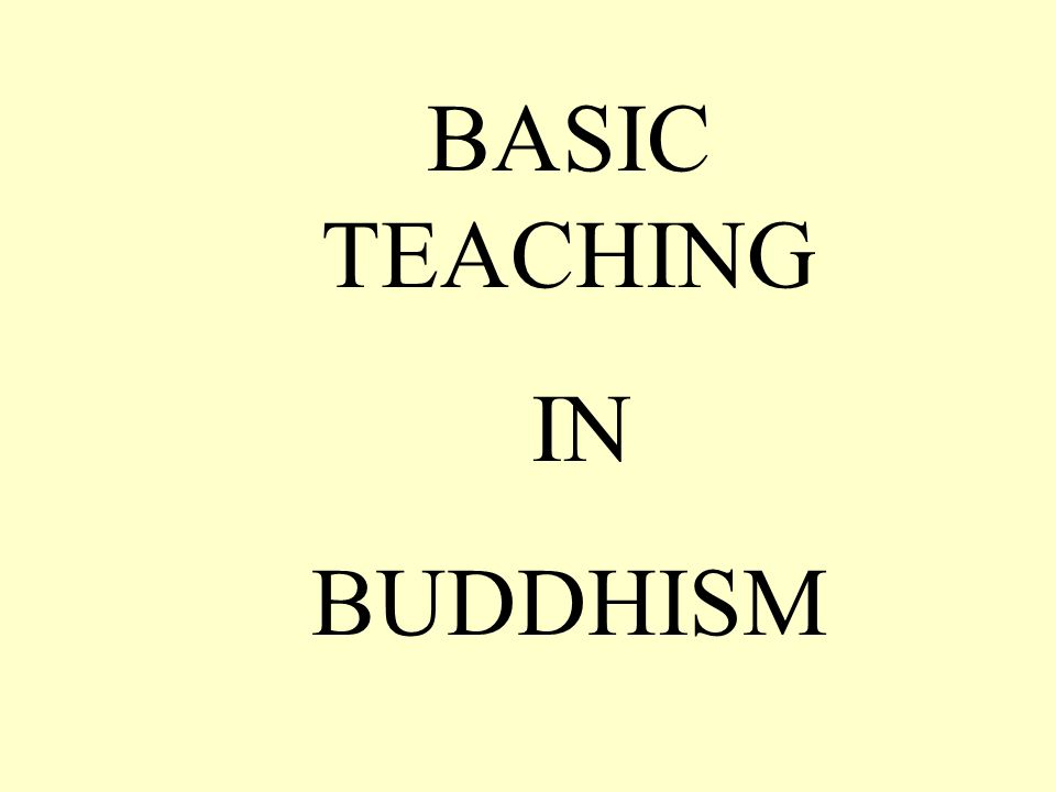 BASIC TEACHING IN BUDDHISM