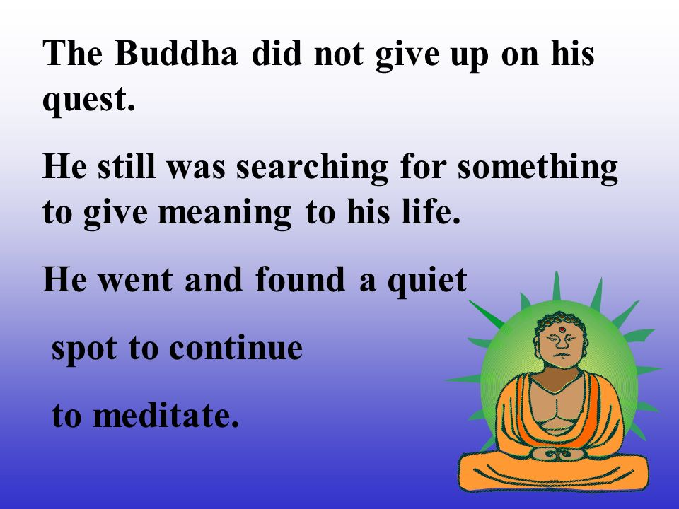 The Buddha did not give up on his quest.
