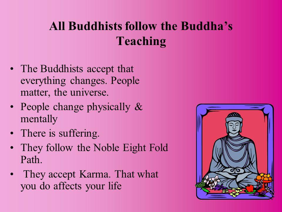 All Buddhists follow the Buddha's Teaching
