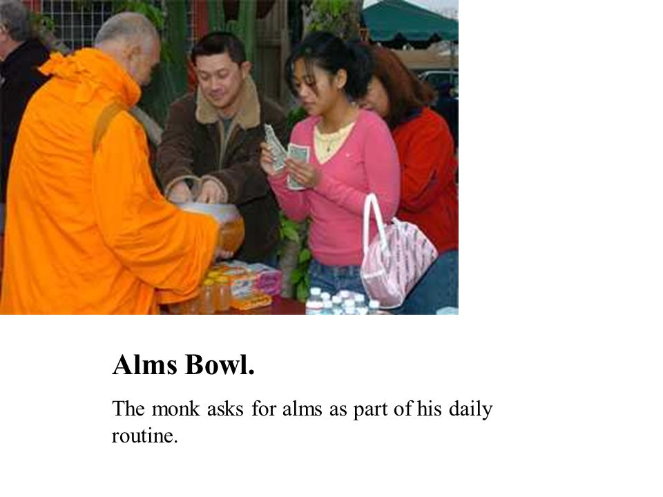 Alms Bowl. The monk asks for alms as part of his daily routine.