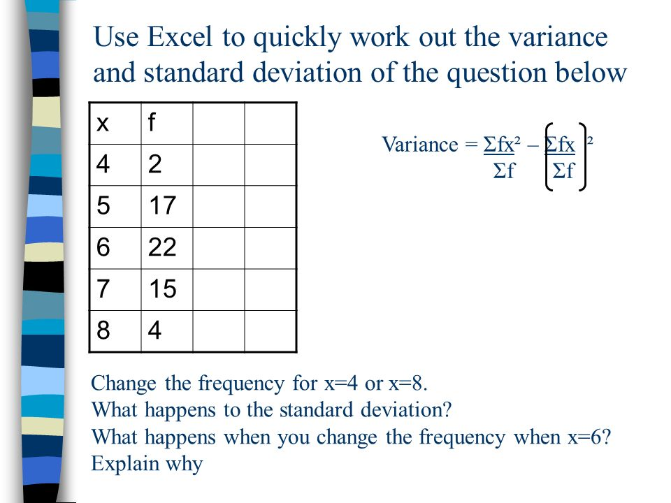 Use Excel to quickly work out the variance and standard deviation of the question below