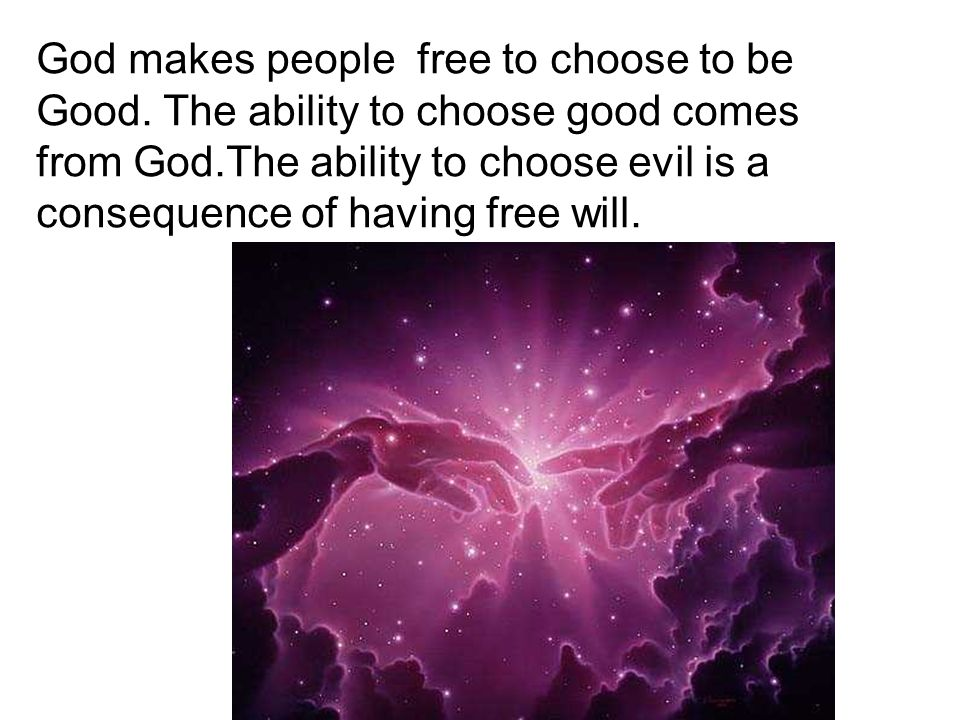 God makes people free to choose to be Good