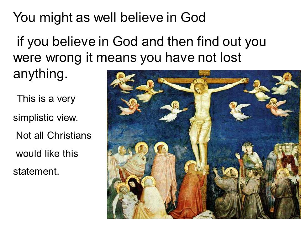 You might as well believe in God