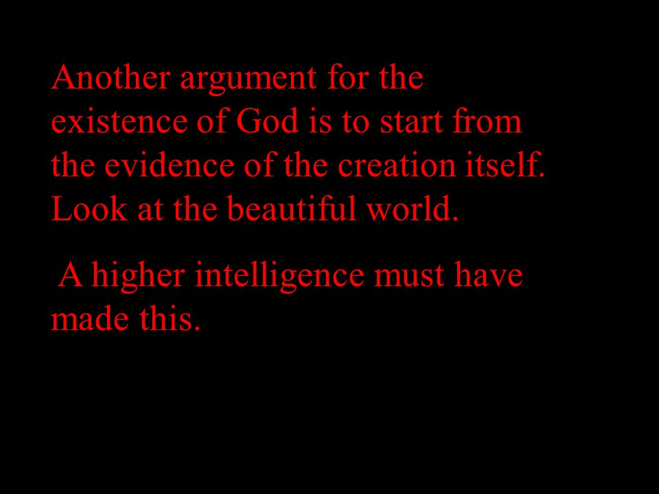 Another argument for the existence of God is to start from the evidence of the creation itself. Look at the beautiful world.