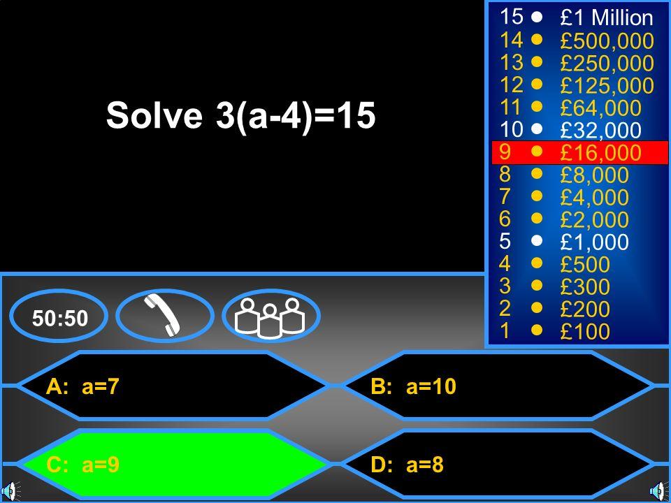 Solve 3(a-4)=15 15 £1 Million 14 £500,000 13 £250,000 12 £125,000 11