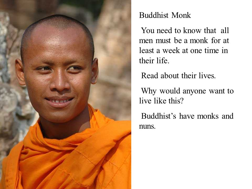 Buddhist Monk You need to know that all men must be a monk for at least a week at one time in their life.