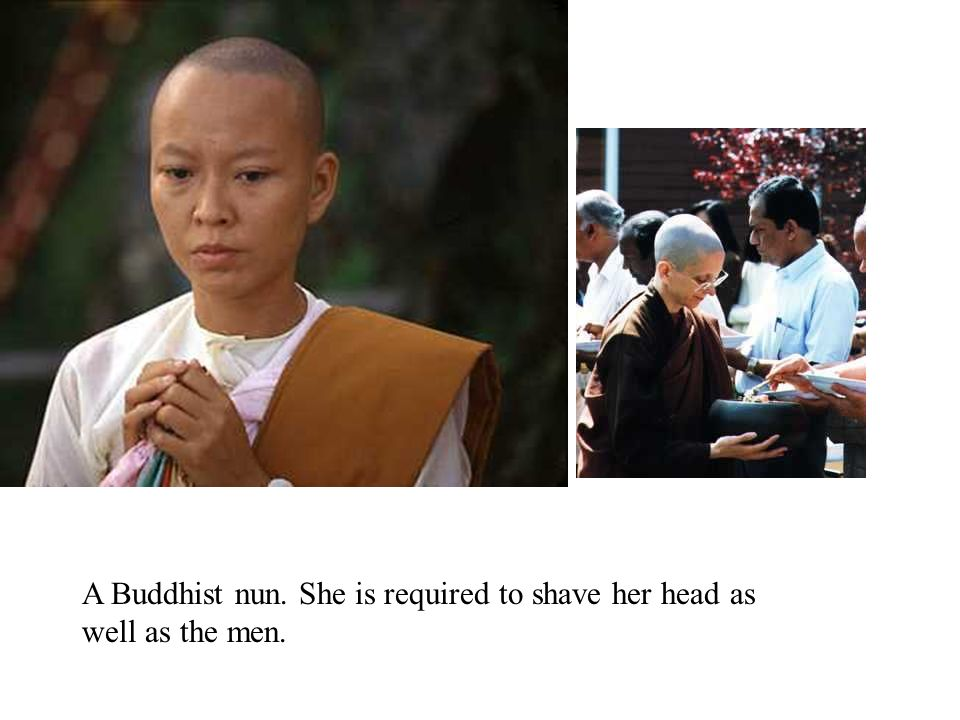 A Buddhist nun. She is required to shave her head as well as the men.
