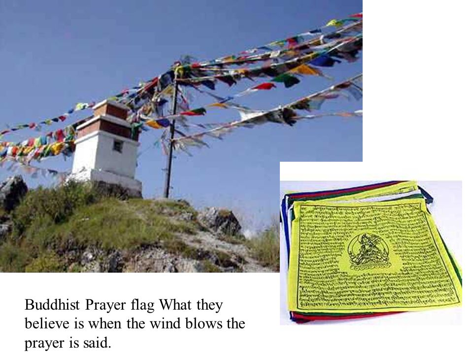 Buddhist Prayer flag What they believe is when the wind blows the prayer is said.