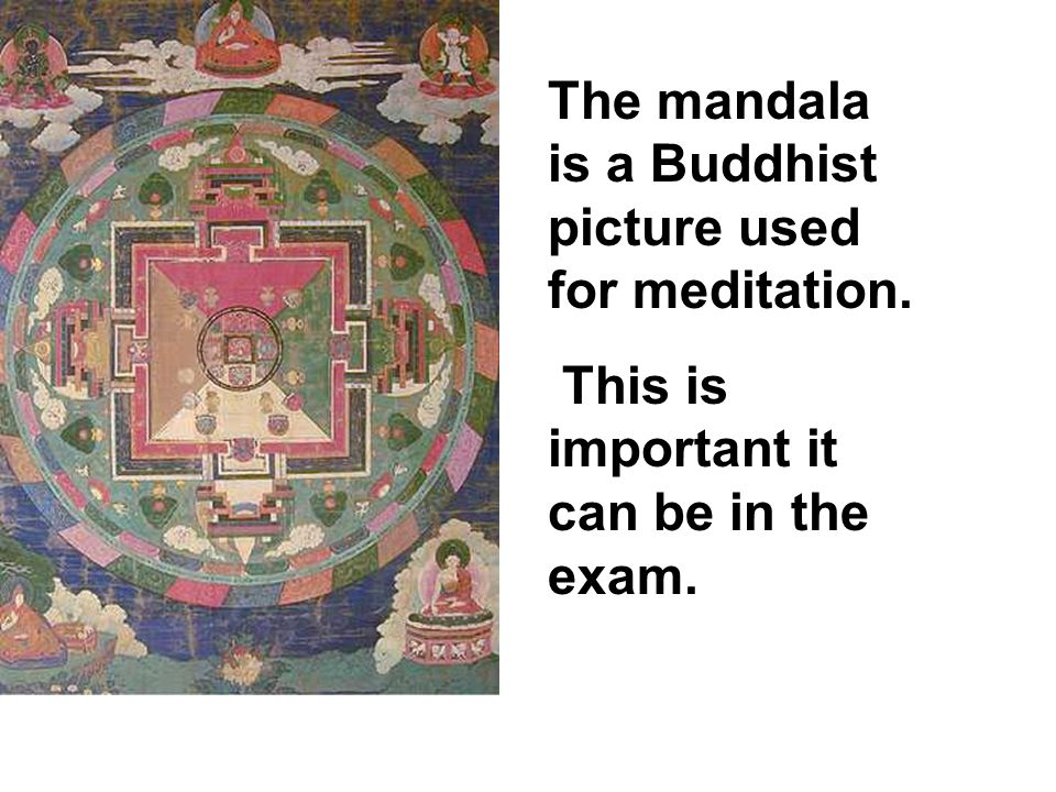 The mandala is a Buddhist picture used for meditation.
