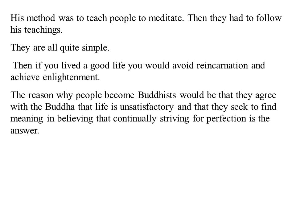 His method was to teach people to meditate