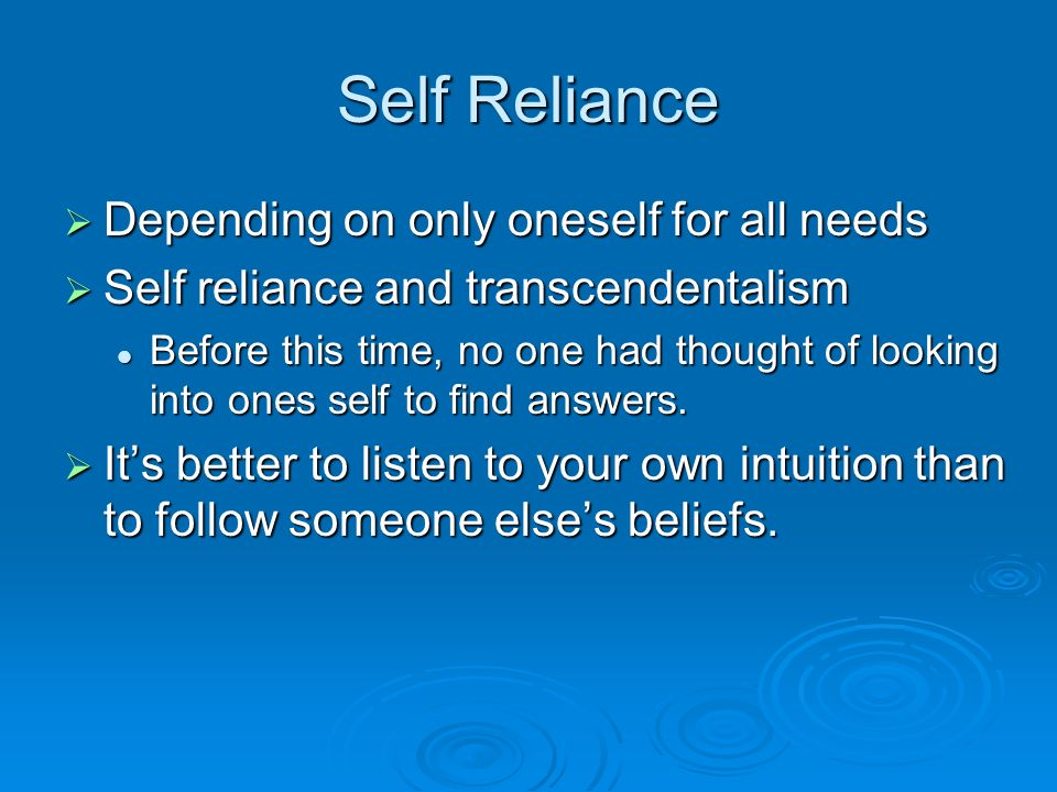 Self Reliance Depending on only oneself for all needs