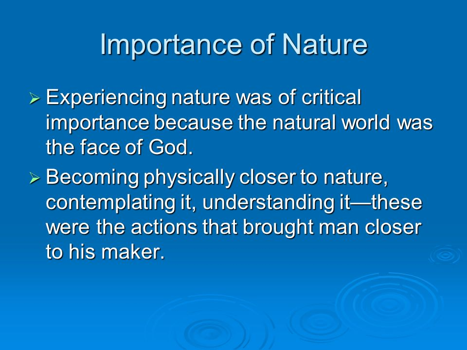 Importance of Nature Experiencing nature was of critical importance because the natural world was the face of God.