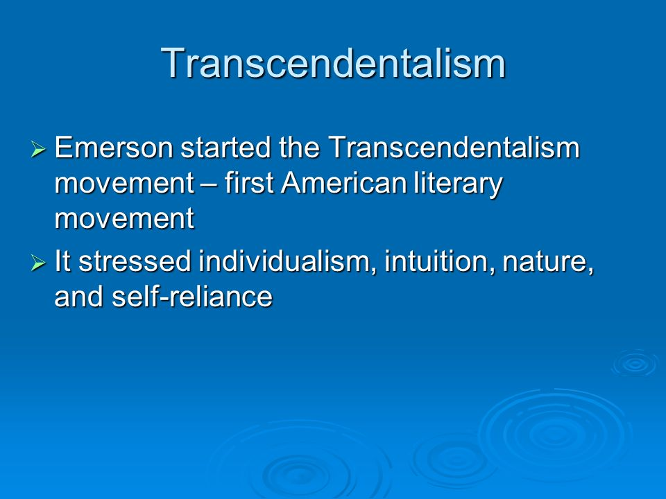 Transcendentalism Emerson started the Transcendentalism movement – first American literary movement.