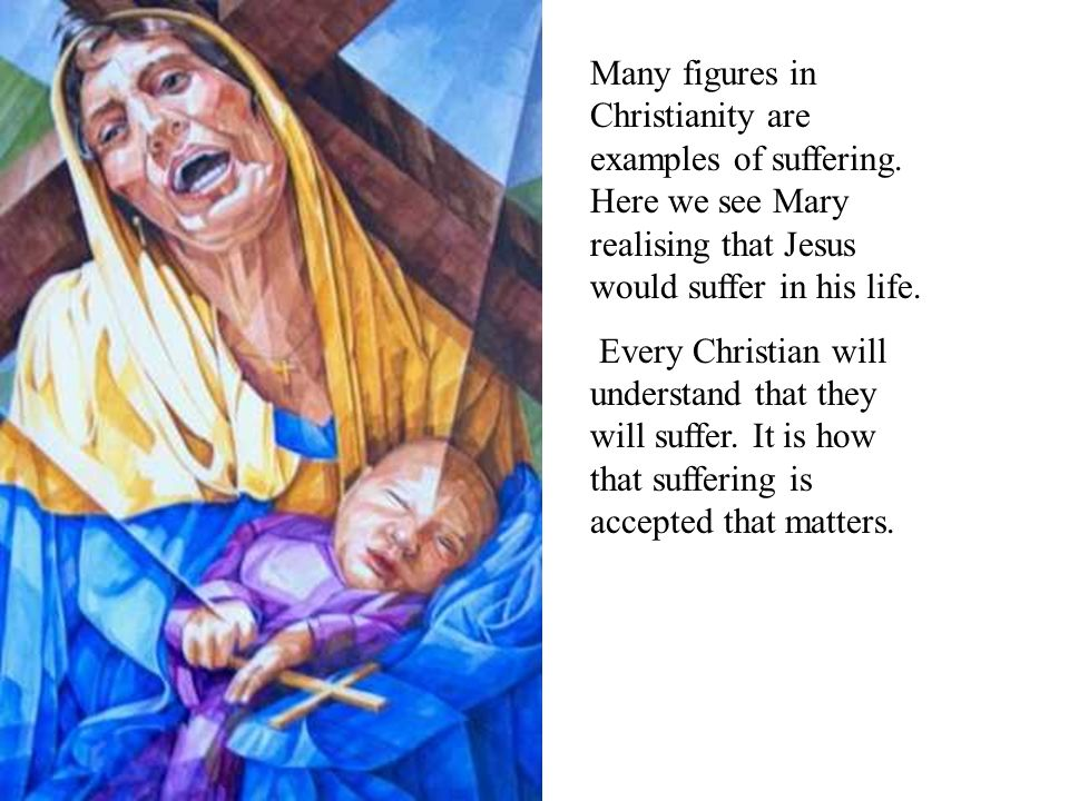 Many figures in Christianity are examples of suffering